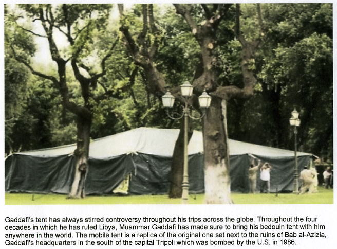 Throughout the four decades in which he has ruled Libya Muammar Gaddafi has made sure to bring his Bedouin tent with him everywhere in the world. & Libya Gaddafi Tent